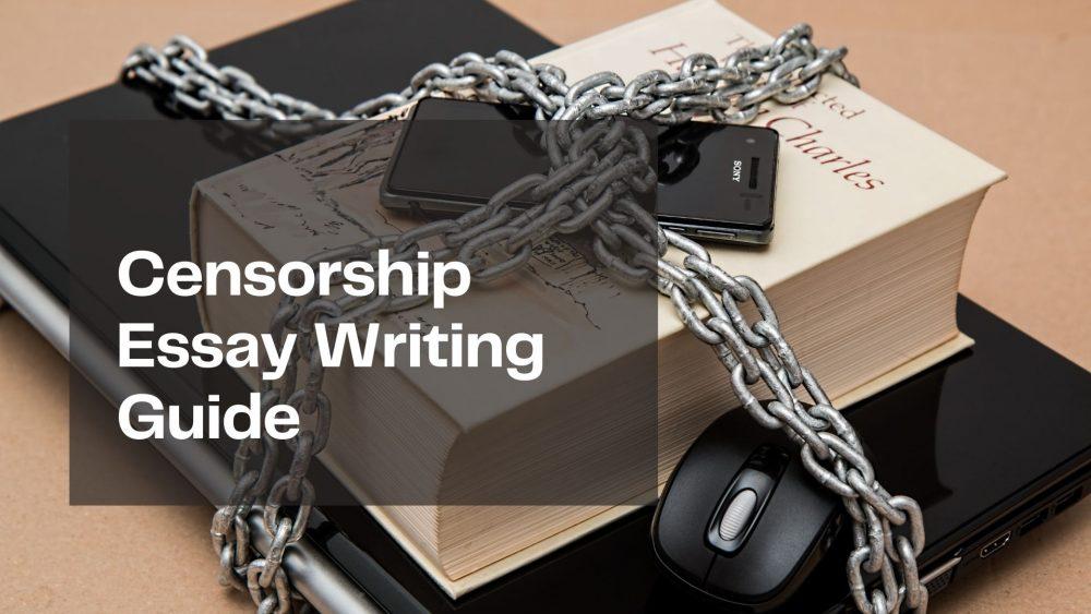 Censorship Essay: Comprehensive Writing Guide