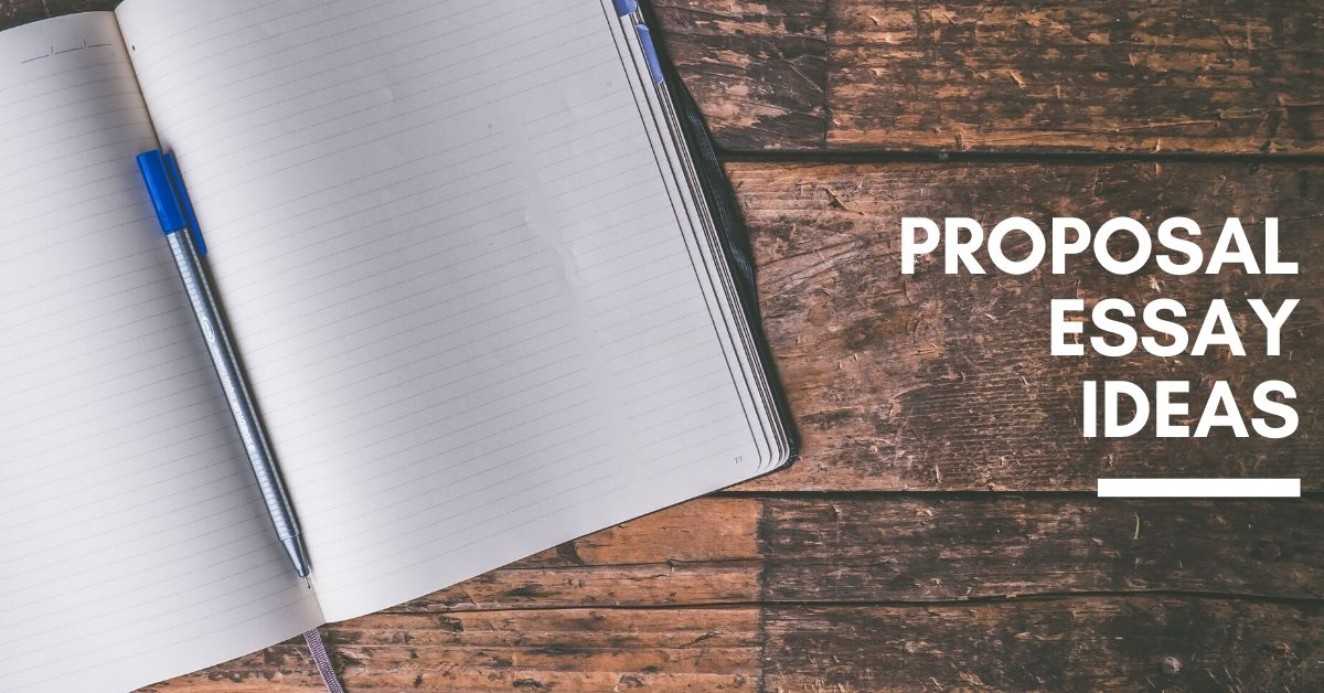100 Top-Tier Proposal Essay Ideas For You