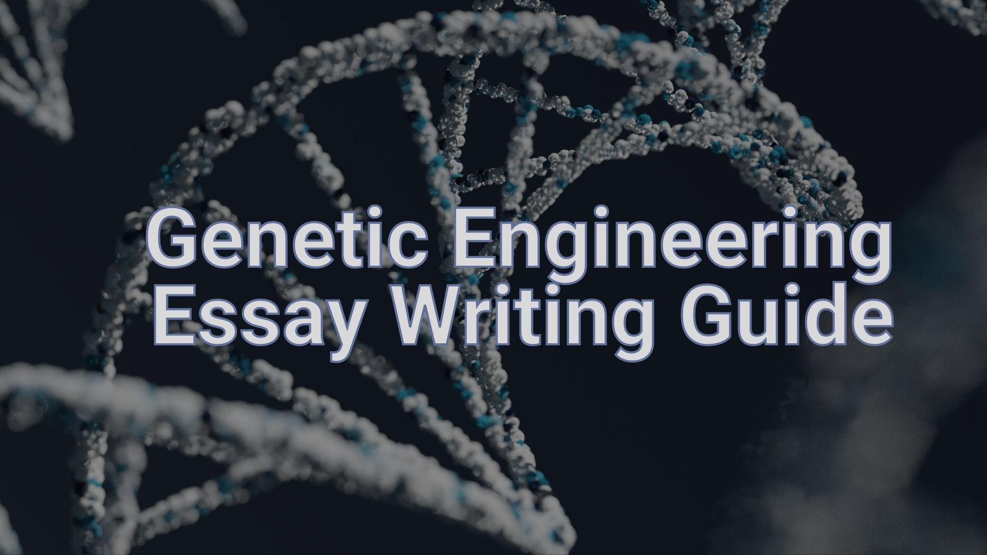Genetic Engineering Essay: Expert Writing Guide